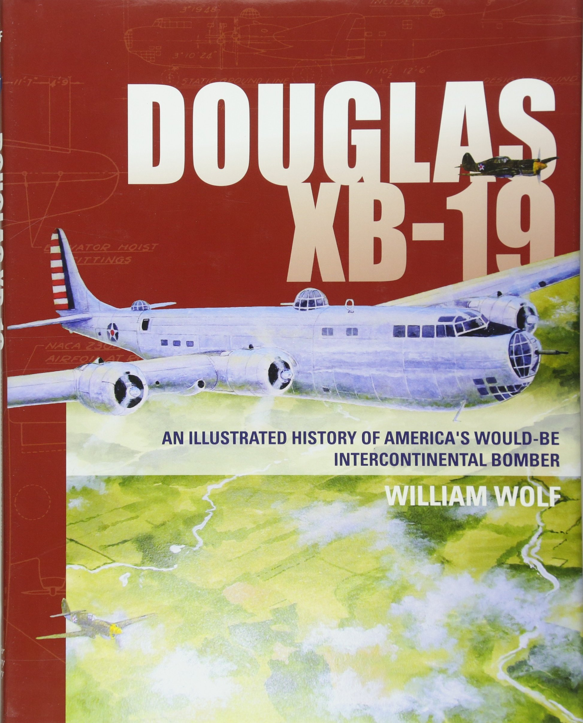 Douglas XB-19: An Illustrated History of America's Would-Be  Intercontinental Bomber: William Wolf: 9780764352324: Amazon.com: Books