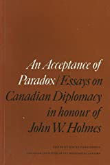 An Acceptance of paradox: Essays on Canadian diplomacy in honour of John W. Holmes (Contemporary affairs) Paperback