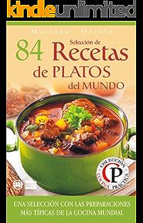 SELECCIÓN DE 84 RECETAS DE PLATOS DEL MUNDO: Una selección con las preparaciones más típicas