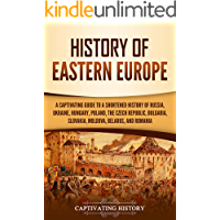Image for History of Eastern Europe: A Captivating Guide to a Shortened History of Russia, Ukraine, Hungary, Poland, the Czech Republic, Bulgaria, Slovakia, Moldova, Belarus, and Romania