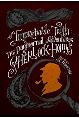 An Improbable Truth: The Paranormal Adventures of Sherlock Holmes Kindle Edition