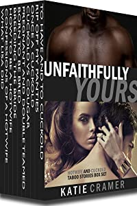 Unfaithfully Yours - Hotwife and Cuckold Erotica Stories Box Set: Ten Cuckolding Books Bundle