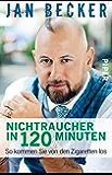 Nichtraucher in 120 Minuten: So kommen Sie von den Zigaretten los (German Edition)