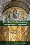Christianity, Democracy, and the Shadow of Constantine (Orthodox Christianity and Contemporary Thought)