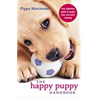 The Happy Puppy Handbook: Your Definitive Guide to Puppy Care and Early Training