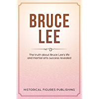 Bruce Lee: The truth about Bruce Lee's life and martial arts success revealed (English Edition)
