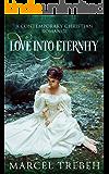 Love Into Eternity: A Contemporary Christian Romance Novel