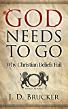 God Needs To Go: Why Christian Beliefs Fail