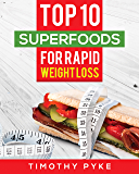 Weight Loss: Top 10 Superfoods For Rapid Weight Loss (Timothy Pyke's Rapid Weight Loss Toolset)