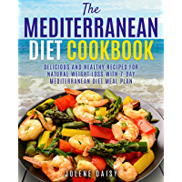 The Mediterranean Diet Cookbook: Delicious and Healthy Recipes for Natural Weight Loss with 7-Day Mediterranean Diet Meal Plan (Healthy Lifestyle Cookbook, ... Diet, Heart Health Diet) (English Edition)