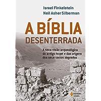 A Bíblia Desenterrada. A Nova Visão Arqueológica do Antigo Israel e das Origens dos Seus Textos Sagrados