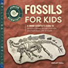 Fossils for Kids: A Junior Scientist's Guide to Dinosaur Bones, Ancient Animals, and Prehistoric Life on Earth (Junior Scient