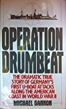 Operation Drumbeat: The Dramatic True Story of Germany's First U-Boat Attacks Along the American Coast in World War II: Germany's First U-boat Attack Against the American Coast in World War II
