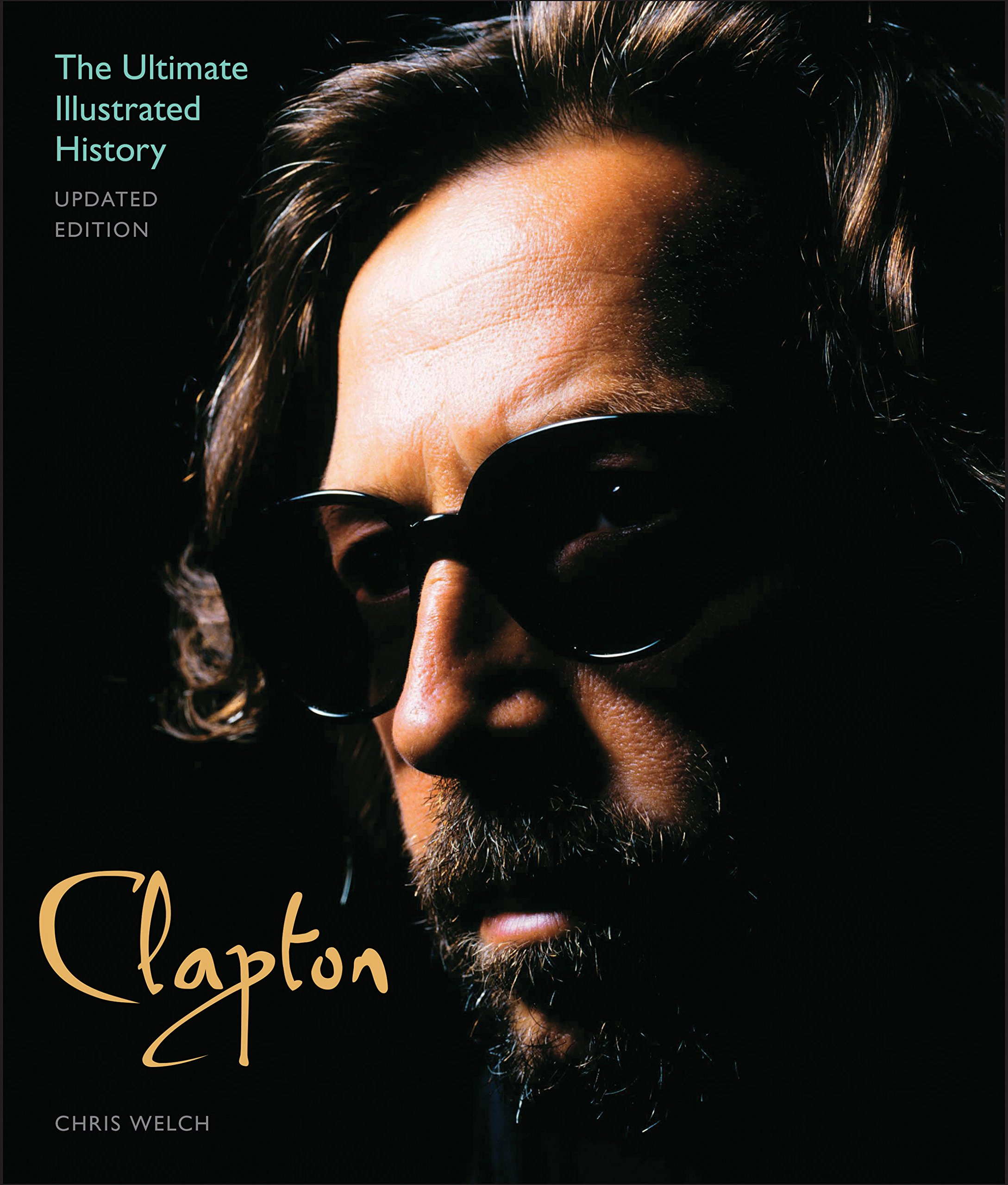 Read Online Clapton - Updated Edition: The Ultimate Illustrated History ebook