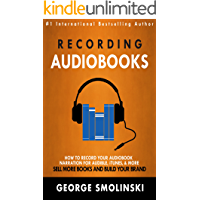 Recording Audiobooks: Audiobook Narrator Manual For Audible, iTunes, & More! Sell More Books and Build Your Brand: 2020… book cover