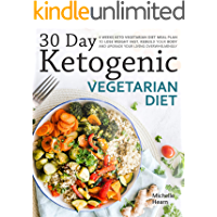 30 Day Ketogenic Vegetarian Diet: 4 Weeks Keto Vegetarian Diet Meal Plan to Lose Weight Fast, Rebuild Your Body and Upgrade Your Living Overwhelmingly