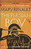 The Persian Boy: A Novel of Alexander the Great: A Virago Modern Classic (Alexander The Great Trilogy Book 2)