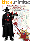 When We Were Married  4 - THE PAST NEVER DIES: THE WIND IS RISING - VOLUME 2