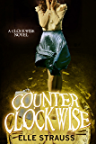 Counter Clockwise: A young adult time travel romance (The Clockwise Collection Book 4)