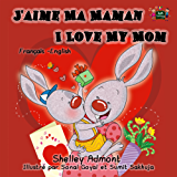 J'aime Ma Maman I Love My Mom (french bilingual books, Children's French Book, french kids books, Livres pour enfants, french children's books) (French English Bilingual Collection) (English Edition)