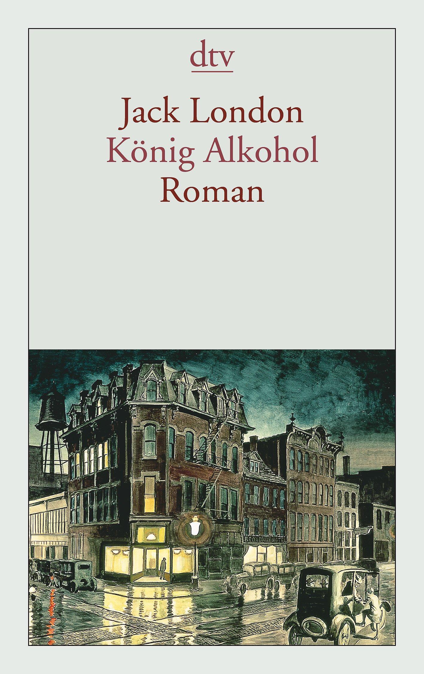 König Alkohol: Roman (dtv Klassik): : Jack London
