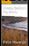 Masturbation: My story (My christian books Book 1)