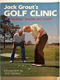 Jack Grout's Golf Clinic: Jack Nicklaus' Teacher and Coach