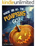 Where did all the pumpkins go?: Halloween kid books, Halloween short stories, Halloween books for preschoolers, Book about friendships for kids