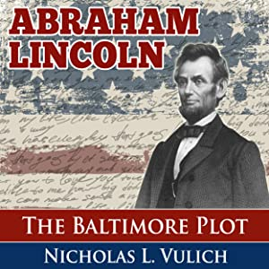 Abraham Lincoln: The Baltimore Plot