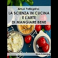 La scienza in cucina e l'arte di mangiare bene (Italian Edition)