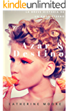 Azar & Destino: La breve historia de un amor eterno. (Spanish Edition)