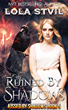 Ruined By Shadows (Kissed By Shadows Series, Book 5)