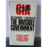 The Invisible Government, Authentic Account of America's Intelligence and Espionage Apparatus, Its Fantastic Blunders, its In