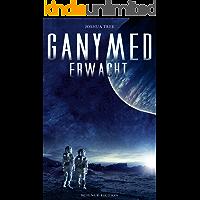 Ganymed erwacht: Science-Fiction Thriller
