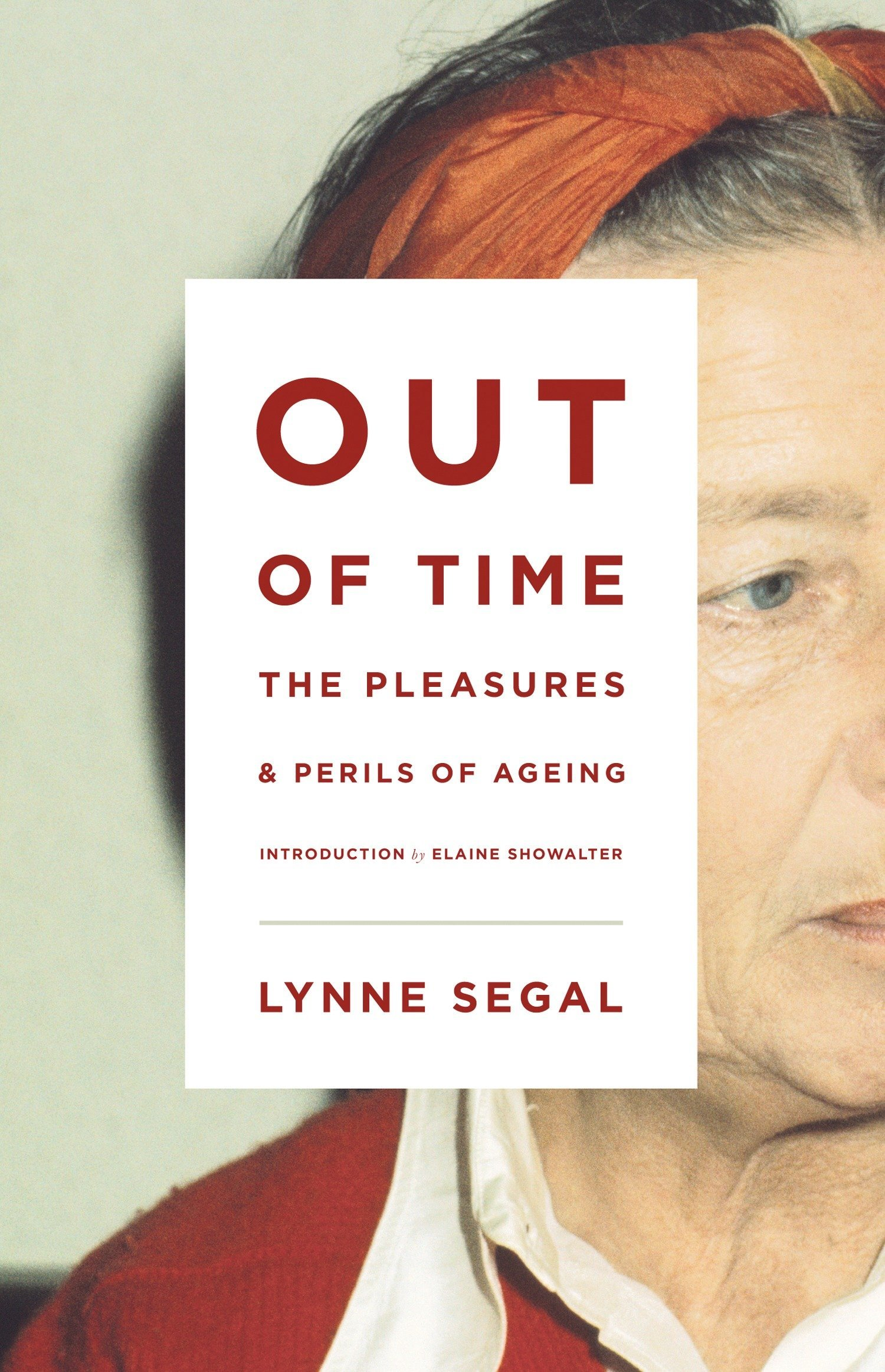 Out of Time: The Pleasures and the Perils of Ageing pdf epub