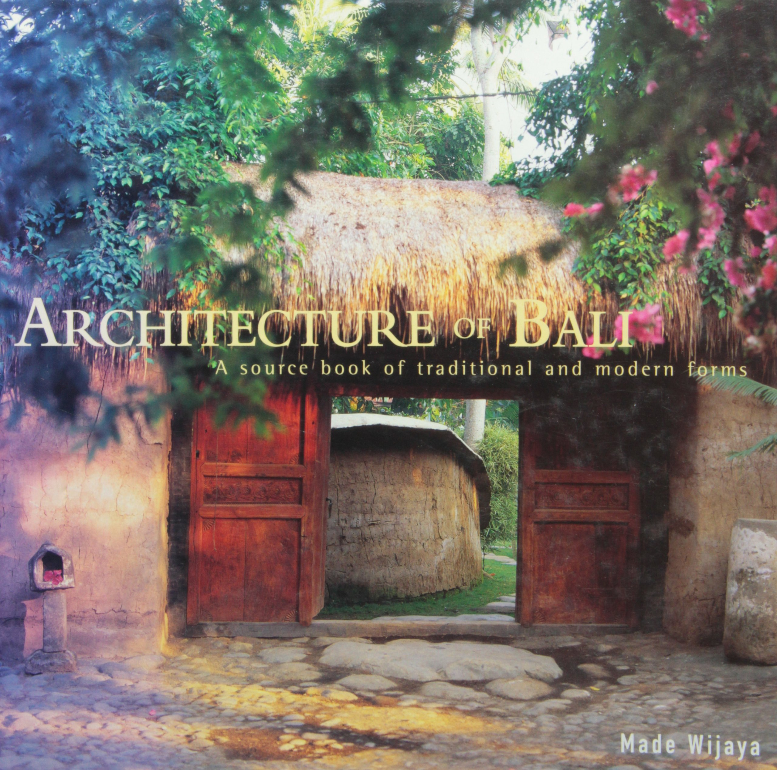 Architecture Of Bali A Source Book Traditional And Modern Forms Latitude 20 Books Made Wijaya 9780824826833 Amazon