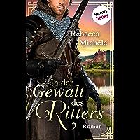 In der Gewalt des Ritters: Roman (German Edition)