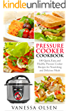 Pressure Cooker Cookbook: 100 Quick, Easy, and Healthy Pressure Cooker Recipes for Nourishing and Delicious Meals (Pressure Cooker Recipes, Pressure Cooker)