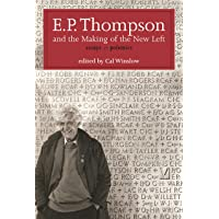E.P. Thompson and the Making of the New Left: Essays & Polemics