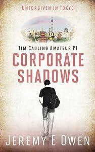 Corporate Shadows: Unforgiven in Tokyo (Tim Cauling, Amateur PI Book 1)