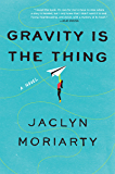 Gravity Is the Thing: A Novel