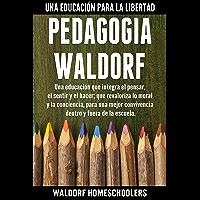 Pedagogía Waldorf: Una Educación que Integra el Pensar, el Sentir y el Hacer; que Revaloriza lo Moral y la Conciencia, para una Mejor Convivencia Dentro y Fuera de la Escuela