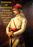 Hodson Of Hodson's Horse Or Twelve Years Of A Soldier's Life In India [Illustrated Edition]