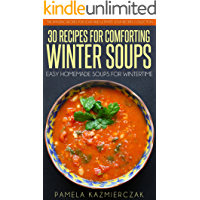 35 Recipes For Comforting Winter Soups – Easy Homemade Soups For Wintertime (The Amazing Recipes for Soup and Ultimate…