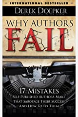 Why Authors Fail: 17 Mistakes Self Publishing Authors Make That Sabotage Their Success (And How To Fix Them) Kindle Edition