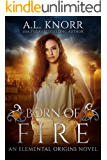 Born of Fire: An Elemental Origins Novel (The Elemental Origins Series Book 2)