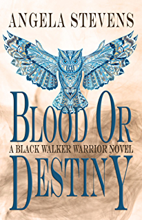 Blood Or Destiny (A Black Walker Warrior Novel)