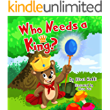Children's books : Who Needs a King? (Funny Illustrated Picture Book for ages 0-8. Bedtime Stories for Kids, Beginner readers, Children's books about animals, ... books- Animal Bedtime Stories for Kids 2)