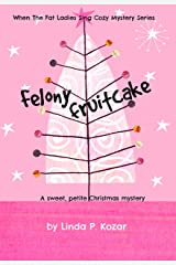 Felony Fruitcake (When The Fat Ladies Sing Cozy Mystery Series Book 5) Kindle Edition