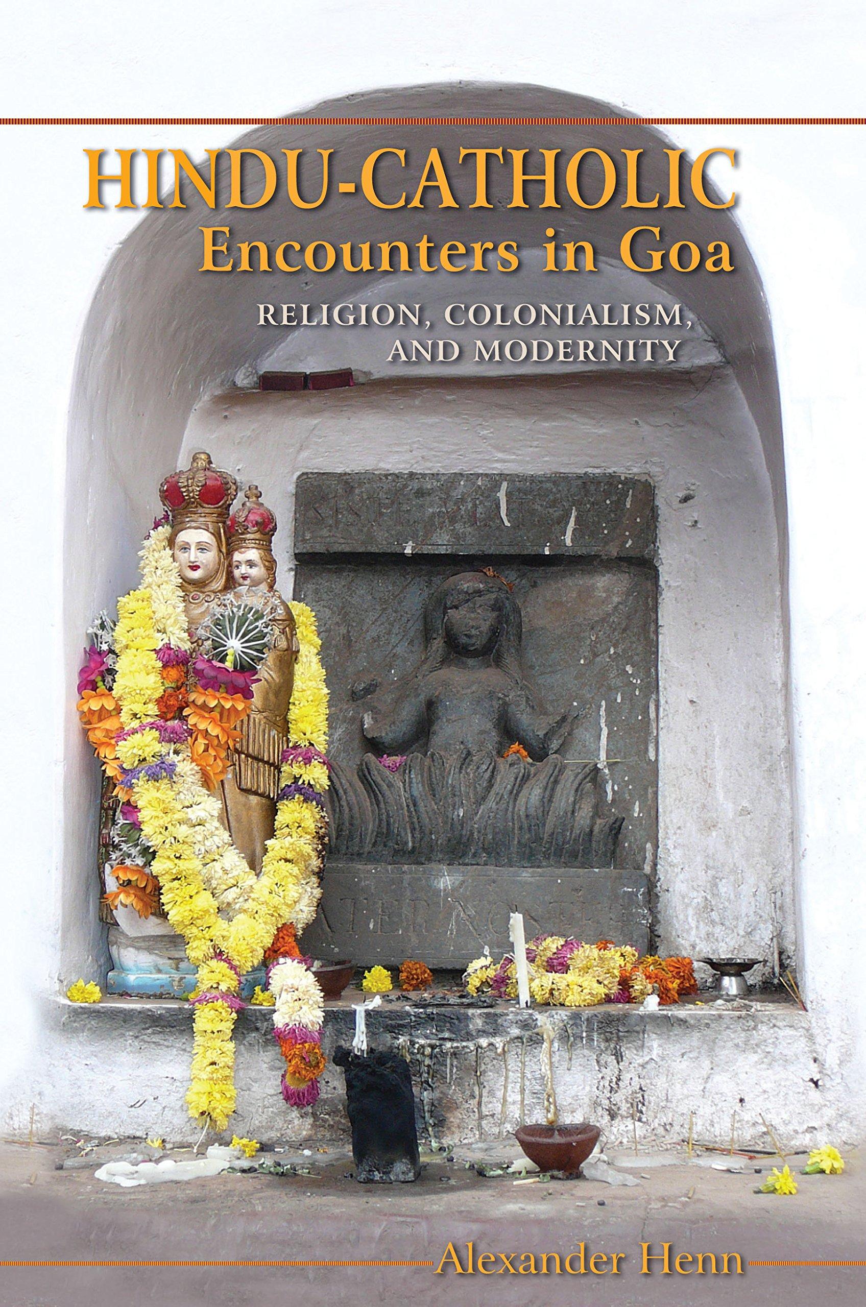 Hindu-Catholic Encounters in Goa: Religion, Colonialism, and Modernity